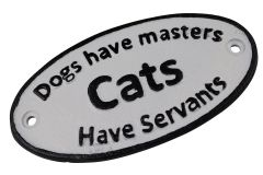 Dogs have masters Cats have servants - Oval Cast Iron Sign Plaque