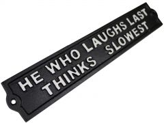 He Who Laughs Last Thinks Slowest - Cast Iron Quote Sign Plaque